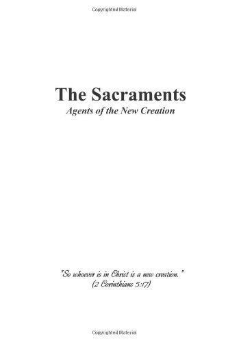 9781467923101: The Sacraments: Agents of the New Creation