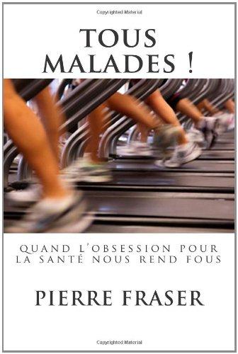 9781467923507: Tous Malades !: Quand L'obsession Pour La Sante Nous Rend Fous