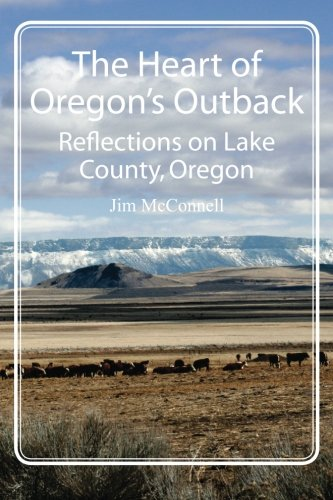 9781467923996: The Heart of Oregon's Outback: Reflections on Lake County, Oregon
