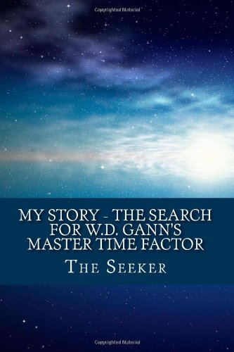 9781467926669: My Story - The Search for W.D. Gann's Master Time Factor