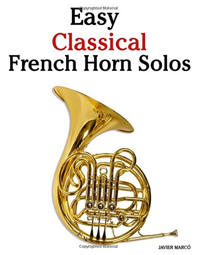 9781467927970: Easy Classical French Horn Solos: Featuring music of Bach, Beethoven, Wagner, Handel and other composers