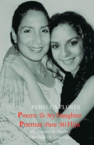 9781467930536: Poems To My Daughter - Poemas para Mi Hija: My Journey In Healing - Mi Viaje De Sanación (English and Spanish Edition)