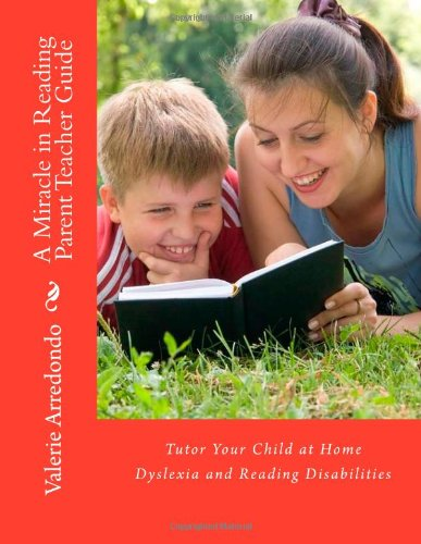 9781467931908: A Miracle in Reading Parent Teacher Guide: Tutor Your Child at Home Dyslexia and Reading Disabilities