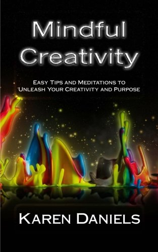 9781467933131: Mindful Creativity: Easy Tips and Meditations to Unleash Your Creativity and Purpose