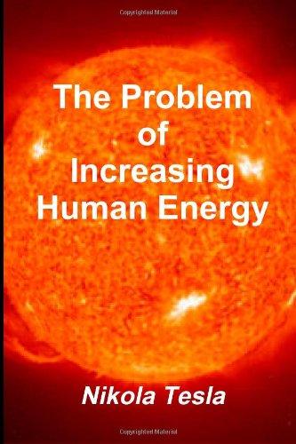 The Problem of Increasing Human Energy: Tesla, Nikola