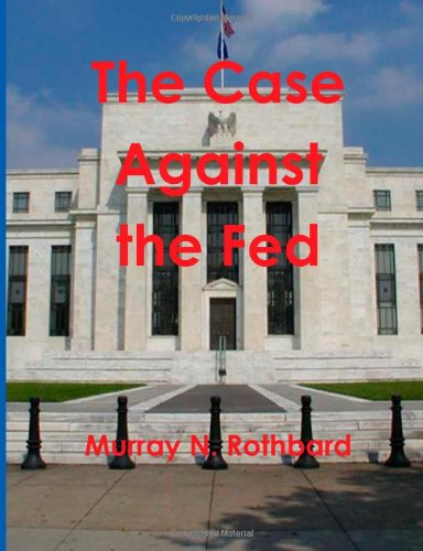 9781467934893: The Case Against the Fed