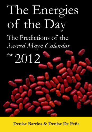 9781467934916: The Energies of the Day: The Predictions of the Sacred Maya Calendar for 2012