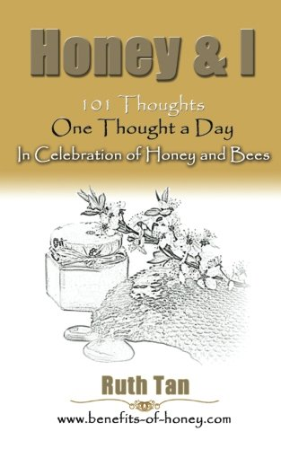 9781467935500: Honey & I: 101 Thoughts, One Thought a Day In Celebration of Honey and Bees