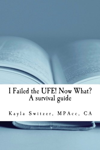 I Failed the UFE! Now What?: A survival guide: Switzer, MPAcc, CA, Kayla