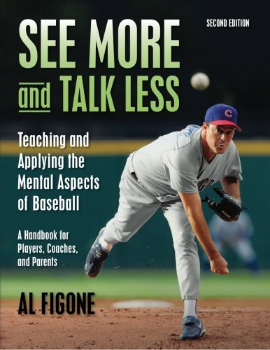 9781467936941: See More And Talk Less: Teaching and Applying The Mental Aspects Of Baseball.: A Handbook for Players, Coaches and Parents.