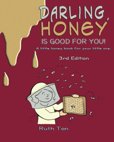 Darling, Honey is Good For You!: A little honey book for your little one.: Tan, Ruth
