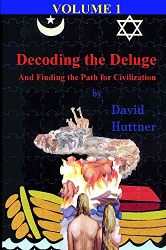 Decoding the Deluge: And Finding the Path for Civilization (Volume 1): Huttner, David