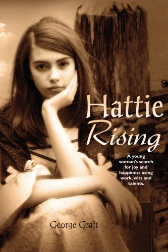 9781467946162: Hattie Rising: A young woman's search for joy and happiness using work, wits and talents.