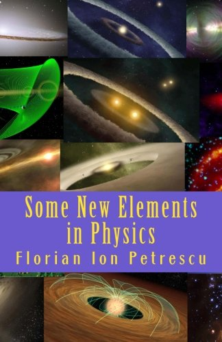 Some New Elements in Physics: Petrescu, Dr Florian