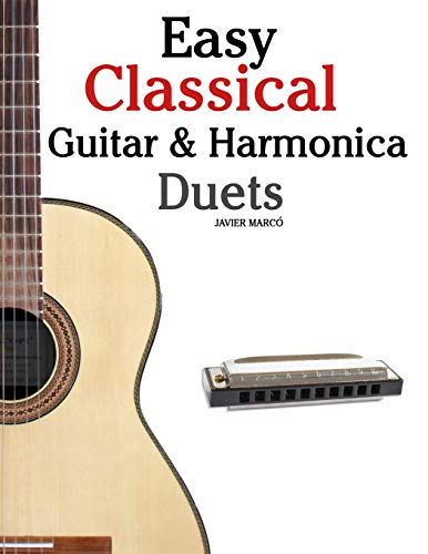 9781467948852: Easy Classical Guitar & Harmonica Duets: Featuring music of Beethoven, Bach, Wagner, Handel and other composers. In Standard Notation and Tablature
