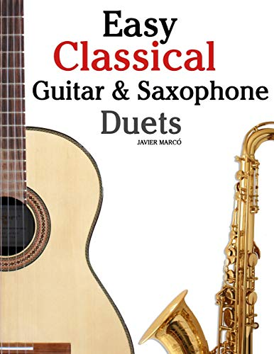 Easy Classical Guitar & Saxophone Duets: For: Marco, Javier