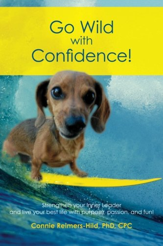 9781467949323: Go Wild with Confidence!: Strengthen your Inner Leader and live your best life with purpose, passion and fun!