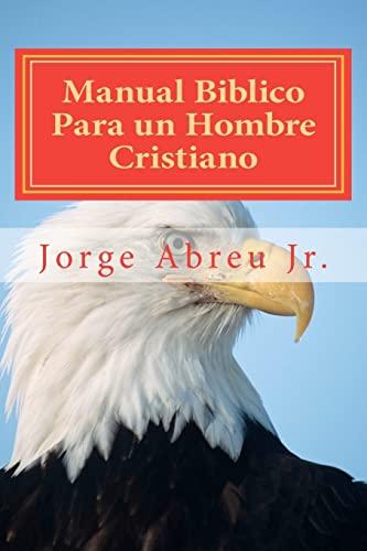 Manual Biblico Para Un Hombre Cristiano (Paperback): Jorge Abreu Jr