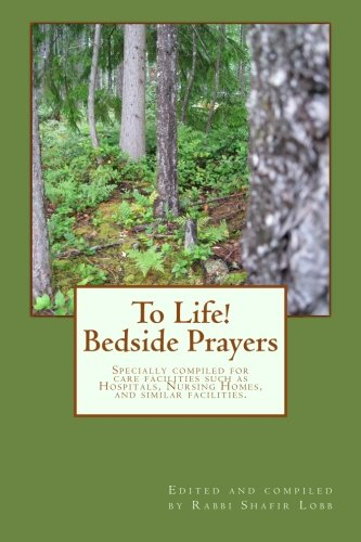 9781467951890: To Life! Bedside Prayers: Specially compiled for care facilities such as Hospitals, Nursing Homes, and similar facilities.