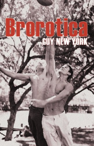 Brorotica: Five stories of straight men and gay sex: New York, Guy