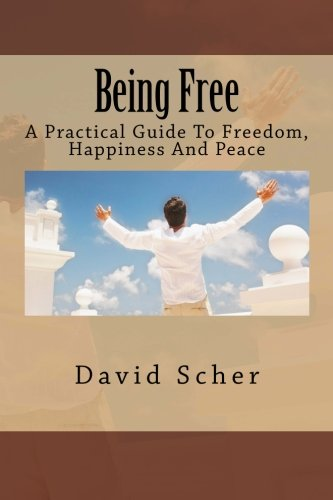 9781467957588: Being Free: A Practical Guide To Freedom, Happiness And Peace