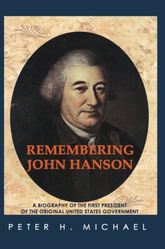 9781467958066: Remembering John Hanson: A biography of the first president of the original United States government