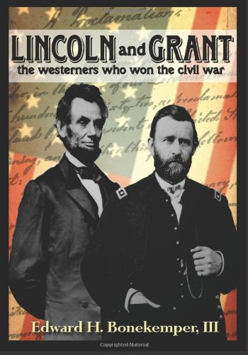 9781467958462: Lincoln and Grant: The Westerners Who Won the Civil War: The Westerners Who Won The Civil War
