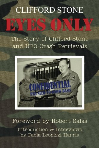 9781467958677: Eyes Only: The Story of Clifford Stone and UFO Crash Retrievals