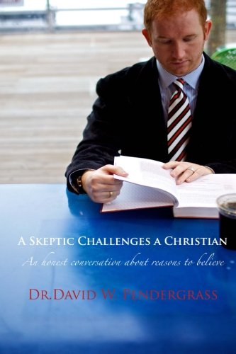 A Skeptic Challenges a Christian: Pendergrass, Dr David W.