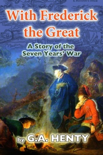 9781467959902: With Frederick the Great: A Tale of the Seven Years' War