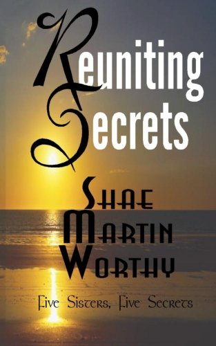 Reuniting Secrets: Five Sisters, Five Secrets: Worthy, Ms. Shae Martin