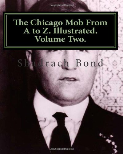 9781467965361: The Chicago Mob From A to Z. Illustrated. Volume Two.