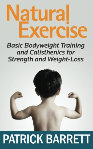 9781467965699: Natural Exercise: Basic Bodyweight Training and Calisthenics for Strength and Weight-loss