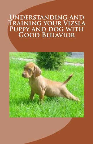 9781467966405: Understanding and Training your Vizsla Puppy and dog with Good Behavior