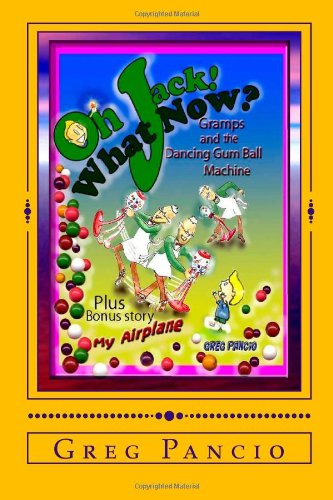 9781467967228: Oh Jack! What Now?: Gramps and the Dancing Gum Ball Machine