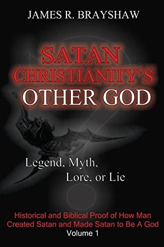 Satan Christianity's Other God?: Legend, Myth, Lore,: James R. Brayshaw