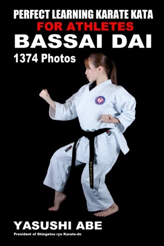 """9781467971928: Perfect Learning Karate Kata For Athletes: Bassai dai: To the best of my knowledge, this is the first book to focus only on karate """"kata"""" illustrated ... movements of each kata from different angles."""