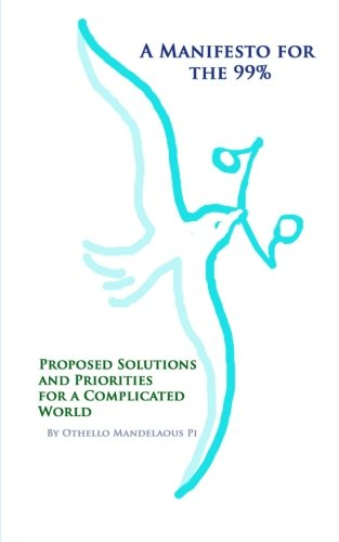 A Manifesto for the 99%: Proposed Solutions and Priorities for a Complicated World: Othello ...