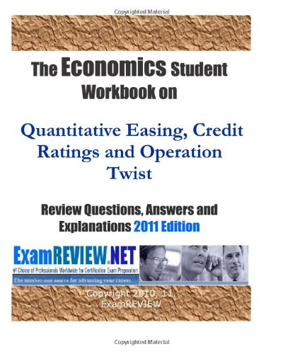 9781467974271: The Economics Student Workbook on Quantitative Easing, Credit Ratings and Operation Twist Review Questions, Answers and Explanations 2011 Edition