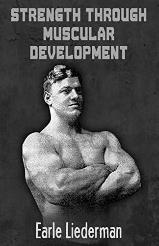 Strength Through Muscular Development: (Original Version, Restored): Liederman, Earle