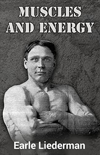 Muscles and Energy: (Original Version, Restored): Liederman, Earle