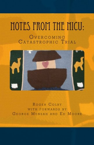 Notes From the NICU Overcoming Catastrophic Trial: Roger Colby