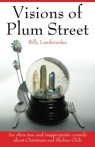 9781467978279: Visions of Plum Street: An often true and inappropriate comedy about Christmas and Skyline Chili