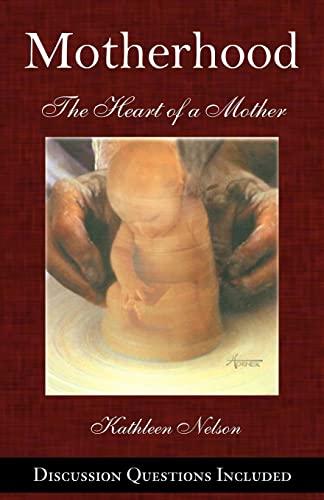 9781467979641: Motherhood: The Heart of a Mother
