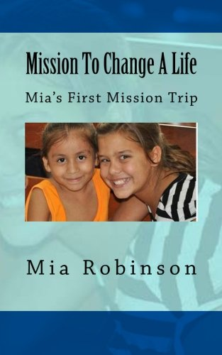 9781467980319: Mission To Change A Life: Mia's First Mission Trip