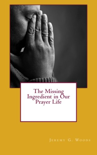 9781467980487: The Missing Ingredient in Our Prayer Life