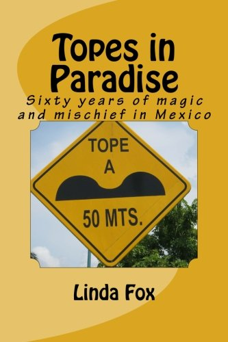9781467981774: Topes in Paradise: Sixty years of magic and mischief in Mexico (Volume 1)