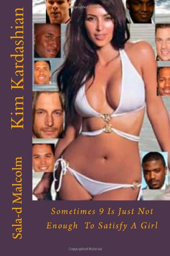 9781467982320: Kim Kardashian: Sometimes 9 Is Just Not Enough To Satisfy A Girl