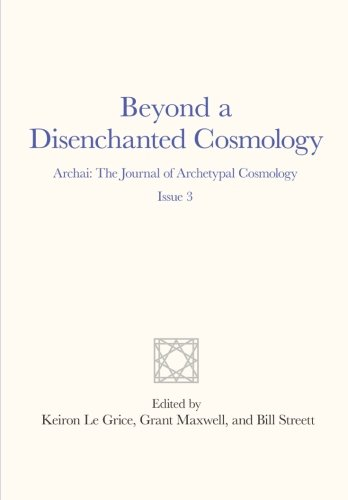 9781467982436: Beyond a Disenchanted Cosmology: Archai: The Journal of Archetypal Cosmology, Issue 3