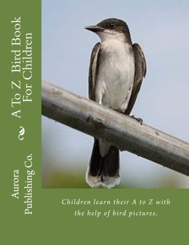 9781467983938: A To Z Bird Book For Children: Children learn their A to Z with the help of bird pictures